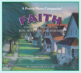 Faith: More News from Lake Wobegon (Prairie Home Companion Series)