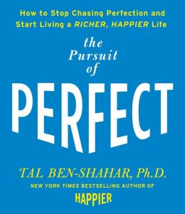 The Pursuit of Perfect: How to Stop Chasing and Start Living a Richer, Happier Life