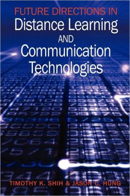 Future Directions In Distance Learning And Communication Technologies
