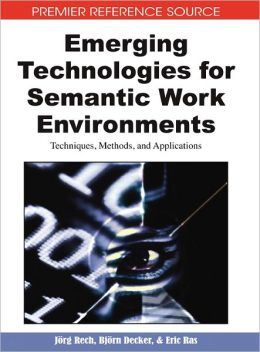 Emerging Technologies For Semantic Work Environments