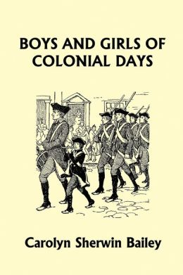 Boys And Girls Of Colonial Days (Yesterday's Classics)