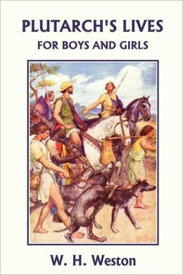 Plutarch's Lives For Boys And Girls (Yesterday's Classics)