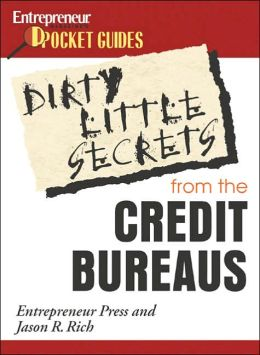 Dirty Little Secrets From the Credit Bureaus: Clean Up Your Credit Report and Boost your Credit Score