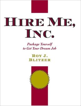 Hire Me, Inc.: Become the Product Every Employer Dreams About