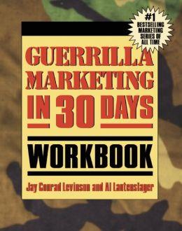 Guerrilla Marketing In 30 Days Workbook
