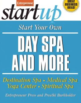 Start Your Own Day Spa and More: Destinaton Spa, Medical Spa, Yoga Center, Spiritual Spa