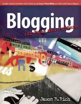 Blogging for Fame and Fortune: Includes Exclusive Interviews with Celebrity Gossip Blogger Perez Hilton and Other World-Famous Bloggers