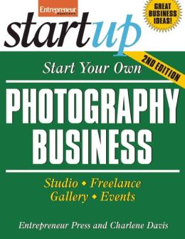 Start Your Own Photography Business 2/E