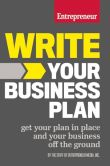 Book Cover Image. Title: Write Your Business Plan:  Get Your Plan in Place and Your Business off the Ground, Author: The Staff of Entrepreneur Media, Inc