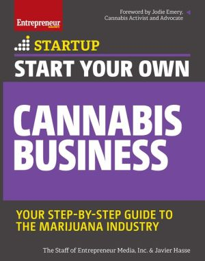 Book Start Your Own Cannabis Business: Your Step-By-Step Guide to the Marijuana Industry