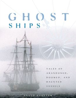 Ghost Ships: Tales of Abandoned, Doomed and Haunted Vessels