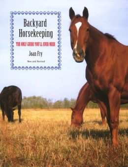 Backyard Horsekeeping, New and Revised: The Only Guide You'll Ever Need