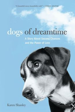 Dogs of Dreamtime: A Story About Second Chances and the Power of Love