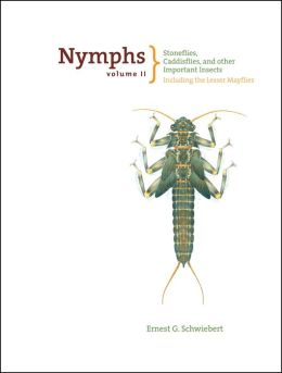 Nymphs Volume II: Caddisflies, Stoneflies, and Other Important Species: Including the Lesser Mayflies