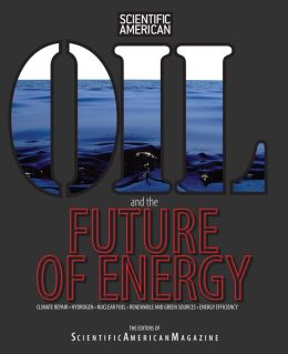 Scientific American: Oil and the Future of Energy: Solutions Beyond Carbon from Today's Top Scientists