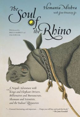 The Soul of a Rhino: A Nepali Adventure with Kings and Elephant Drivers, Billionaires, and Bureaucrats, Shamans and Scientists, and the Indian Rhinoceros