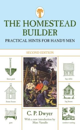 The Homestead Builder: Practical Hints for Handy-Men