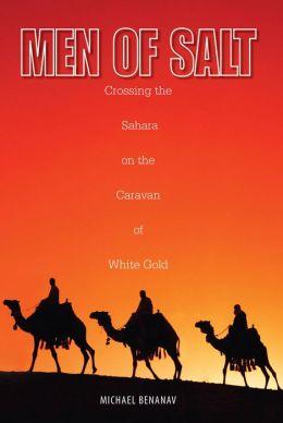 Men of Salt: Crossing the Sahara on the Caravan of White Gold
