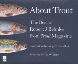 About Trout: The Best of Robert J. Behnke from Trout Magazine
