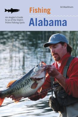 Fishing Alabama: An Angler's Guide to 50 of the State's Prime Fishing Spots
