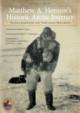 Matthew A. Henson's Historic Arctic Journey: The Classic Account of One of the World's Greatest Black Explorers