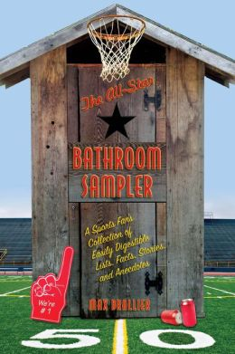 The All-Star Bathroom Sampler: A Sports Fan's Collection of Easily Digestible Lists, Facts, Stories, and Anecdotes