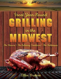 Great Year-Round Grilling in the Midwest: The Flavours, the Culinary Traditions, the Techniques