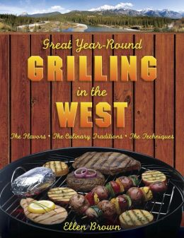 Great Year-Round Grilling in the West: The Flavours, the Culinary Traditions, the Techniques