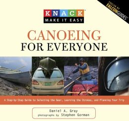 Canoeing for Everyone: A Step-by-Step Guide to Selecting the Gear, Learning the Strokes, and Planning Your Trip