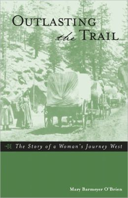 Outlasting the Trail: The Story of a Woman's Journey West