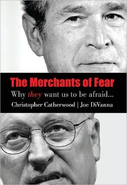 The Merchants of Fear: Why They Want Us to be Afraid