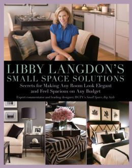 Libby Langdon's Small Space Solutions: Secrets for Making Any Room Look Elegant and Feel Spacious on Any Budget (Knack: Make It Easy)