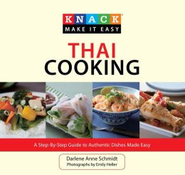 Knack Thai Cooking: A Step-by-Step Guide to Authentic Dishes Made Easy (Knack: Make It easy) Darlene Anne Schmidt and Emily Heller