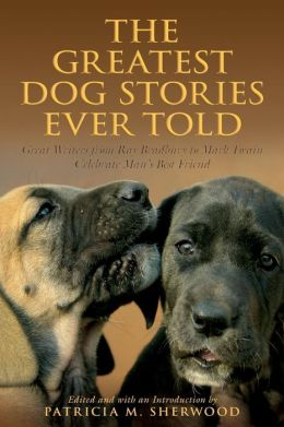 The Greatest Dog Stories Ever Told: Great Writers from Ray Bradbury to Mark Twain Celebrate Man's Best Friend