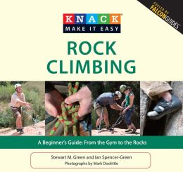 Knack Rock Climbing: A Beginner's Guide: From the Gym to the Rocks