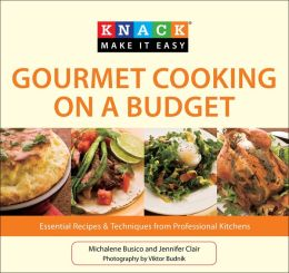 Knack Gourmet Cooking on a Budget: Essential Recipes and Techniques from Professional Kitchens