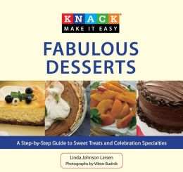 Knack Fabulous Desserts: A Step-by-Step Guide to Sweet Treats and Celebration Specialties