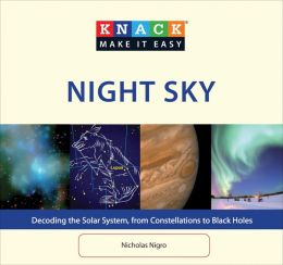 Knack Night Sky: Decoding the Solar System, from Constellations to Black Holes