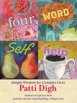 Four-Word Self-Help: Simple Wisdom for Complex Lives