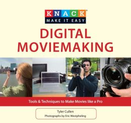 Knack Digital Moviemaking: Tools & Techniques to Make Movies like a Pro