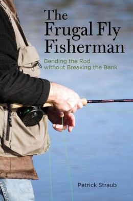 The Frugal Fly Fisherman: Bending the Rod without Breaking the Bank
