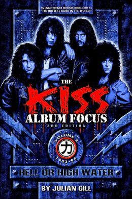 The Kiss Album Focus, Vol Ii: Hell or High Water, 1983-96