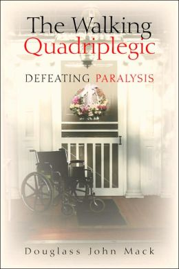 The Walking Quadriplegic: Defeating Paralysis