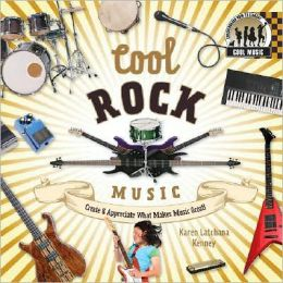 Cool Rock Music: Create and Appreciate What Makes Music Great!
