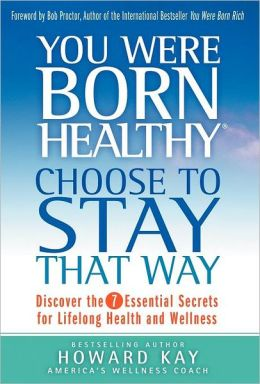 You Were Born Healthy: Choose to Stay that Way