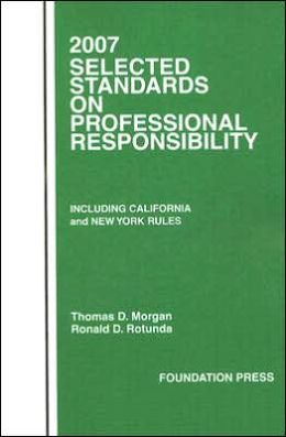 Selected Standards on Professional Responsibility:Including California and New York Rules