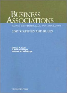 Business Associations:Agency, Partnerships, LLCs and Corporations: 2007 Statutes and Rules