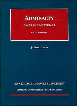 Lucas' Cases and Materials on Admiralty, 5th Edition, 2009 Statutory Supplement