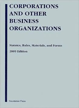 Corporations and Other Business Organizations: Statutes, Rules, Materials and Forms, 2009 Edition