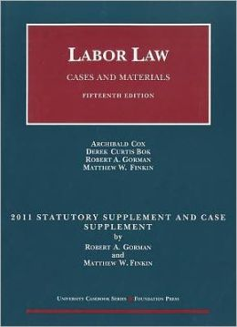 Cox, Bok, Gorman, and Finkin's Labor Law, 2011